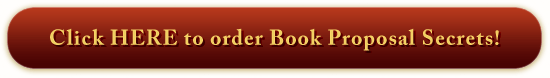Click HERE to order Book Proposal Secrets!