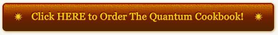 Click HERE to Order The Quantum Cookbook!