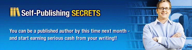 Self-Publishing SECRETS : Get your book published and get earning money, in just weeks from now!