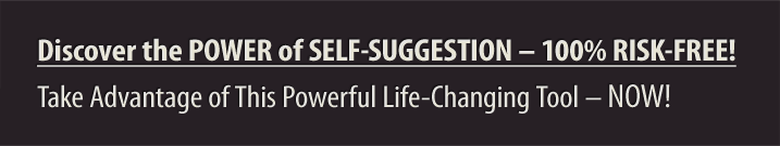 Discover the POWER of SELF-SUGGESTION – 100% RISK-FREE!