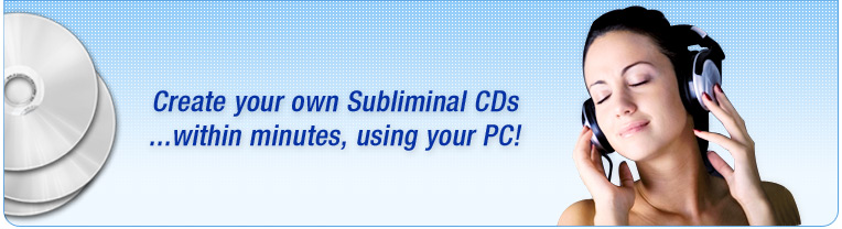 Create your own Subliminal CDs ...within minutes, using your PC!