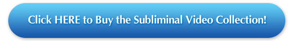 Click HERE to Own Your Subliminal Video Collection!