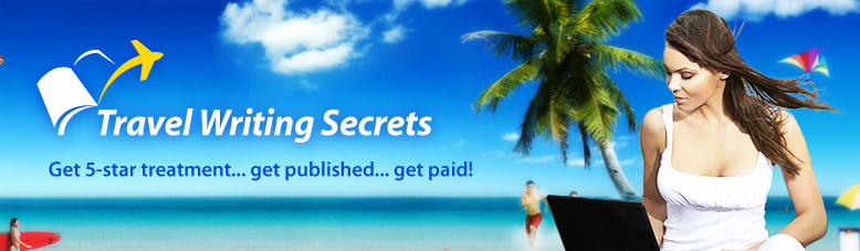 Travel Writing Secrets - Become a Travel Writer - Travel Writing Jobs